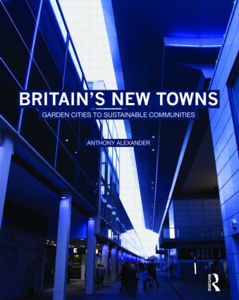 Britain's New Towns: Garden Cities to Sustainable Communities, 1st Edition (Paperback) book cover
