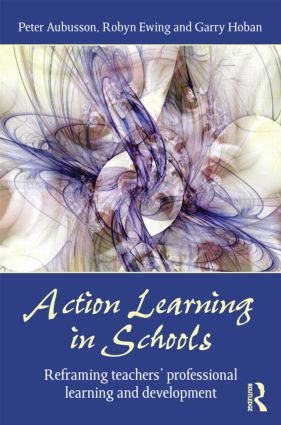 Action Learning in Schools: Reframing teachers' professional learning and development book cover