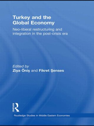 Turkey and the Global Economy: Neo-Liberal Restructuring and Integration in the Post-Crisis Era, 1st Edition (Hardback) book cover
