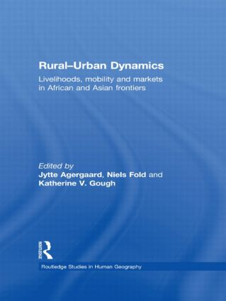 Rural-Urban Dynamics: Livelihoods, mobility and markets in African and Asian frontiers (Hardback) book cover
