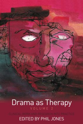 Drama as Therapy Volume 2: Clinical Work and Research into Practice (Paperback) book cover