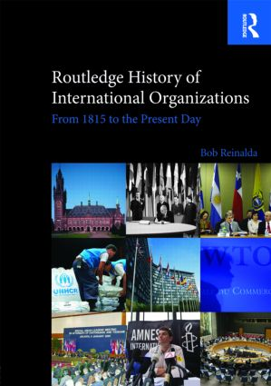 Routledge History of International Organizations: From 1815 to the Present Day book cover