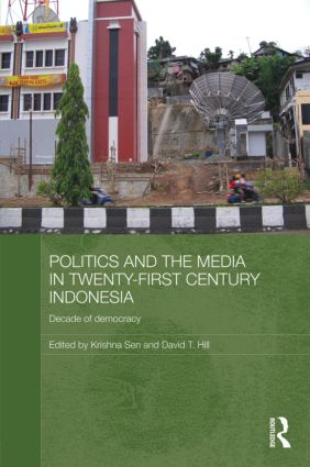 Politics and the Media in Twenty-First Century Indonesia: Decade of Democracy, 1st Edition (Hardback) book cover
