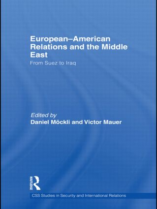 European-American Relations and the Middle East: From Suez to Iraq, 1st Edition (Hardback) book cover