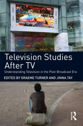 Television Studies After TV: Understanding Television in the Post-Broadcast Era, 1st Edition (Paperback) book cover