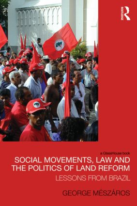 Social Movements, Law and the Politics of Land Reform: Lessons from Brazil, 1st Edition (Hardback) book cover