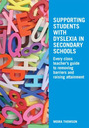 Supporting Students with Dyslexia in Secondary Schools: Every Class Teacher's Guide to Removing Barriers and Raising Attainment, 1st Edition (Paperback) book cover