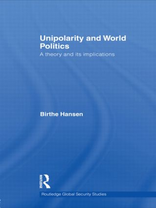 Unipolarity and World Politics: A Theory and its Implications (Hardback) book cover