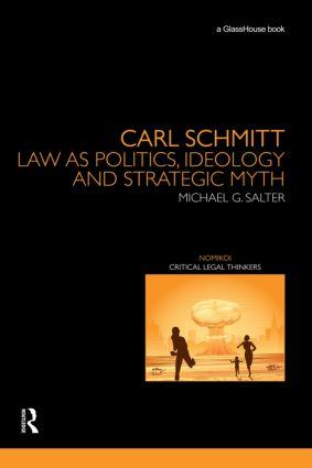 Carl Schmitt: Law as Politics, Ideology and Strategic Myth (Hardback) book cover