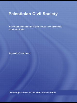 Palestinian Civil Society: Foreign Donors and the Power to Promote and Exclude book cover