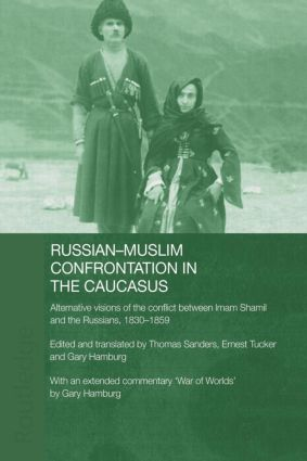 Russian-Muslim Confrontation in the Caucasus: Alternative Visions of the Conflict between Imam Shamil and the Russians, 1830-1859 book cover