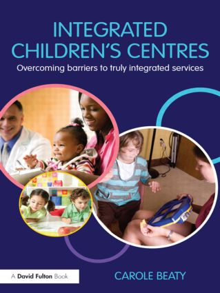 Integrated Children's Centres: Overcoming Barriers to Truly Integrated Services, 1st Edition (Paperback) book cover