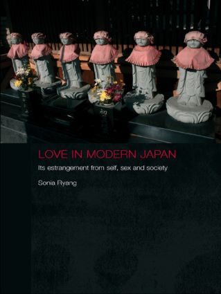 Love in Modern Japan: Its Estrangement from Self, Sex and Society (Paperback) book cover