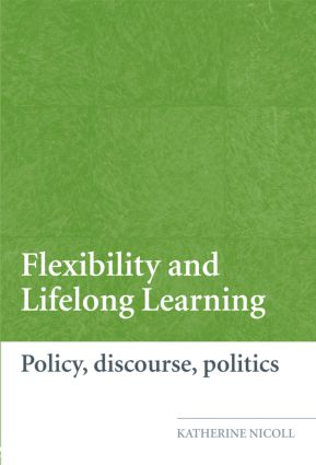 Flexibility and Lifelong Learning: Policy, Discourse, Politics, 1st Edition (e-Book) book cover