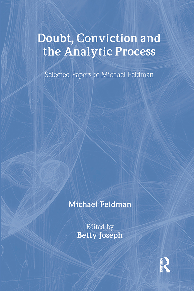 Doubt, Conviction and the Analytic Process: Selected Papers of Michael Feldman, 1st Edition (Hardback) book cover