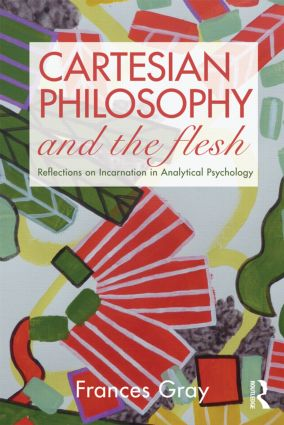 Cartesian Philosophy and the Flesh: Reflections on incarnation in analytical psychology (Paperback) book cover