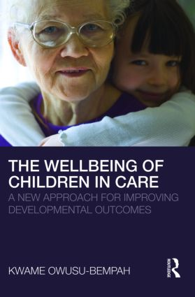 The Wellbeing of Children in Care: A New Approach for Improving Developmental Outcomes (Paperback) book cover