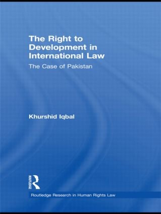 The Right to Development in International Law: The Case of Pakistan book cover