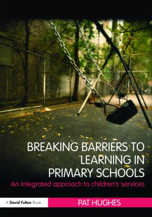 Breaking Barriers to Learning in Primary Schools: An Integrated Approach to Children's Services, 1st Edition (Paperback) book cover