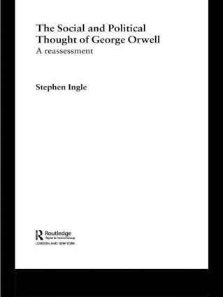 The Social and Political Thought of George Orwell: A Reassessment (Paperback) book cover