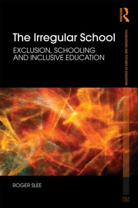 The Irregular School: Exclusion, Schooling and Inclusive Education book cover