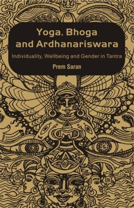 Yoga, Bhoga and Ardhanariswara: Individuality, Wellbeing and Gender in Tantra, 1st Edition (Hardback) book cover