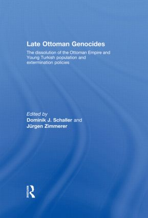 Late Ottoman Genocides: The dissolution of the Ottoman Empire and Young Turkish population and extermination policies, 1st Edition (Hardback) book cover
