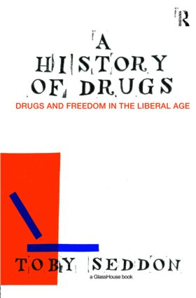 A History of Drugs: Drugs and Freedom in the Liberal Age, 1st Edition (Hardback) book cover