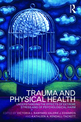 Trauma and Physical Health: Understanding the effects of extreme stress and of psychological harm book cover
