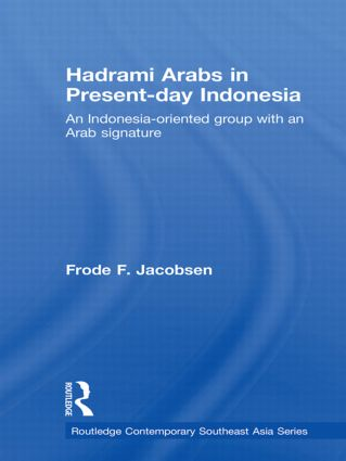 Hadrami Arabs in Present-day Indonesia: An Indonesia-oriented group with an Arab signature (Hardback) book cover