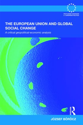 The European Union and Global Social Change: A Critical Geopolitical-Economic Analysis, 1st Edition (Hardback) book cover