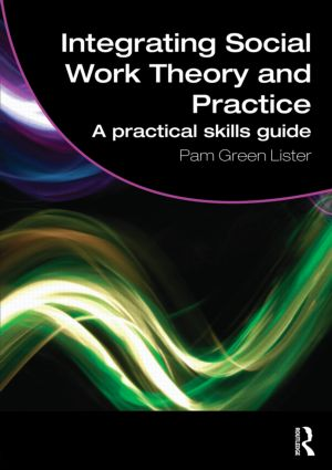Integrating Social Work Theory and Practice: A Practical Skills Guide (Paperback) book cover
