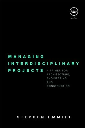 Managing Interdisciplinary Projects: A Primer for Architecture, Engineering and Construction (Paperback) book cover