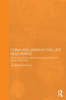 China and Japan in the Late Meiji Period: China Policy and the Japanese Discourse on National Identity, 1895-1904 (Hardback) book cover