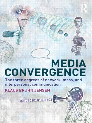 Media Convergence: The Three Degrees of Network, Mass and Interpersonal Communication (Paperback) book cover