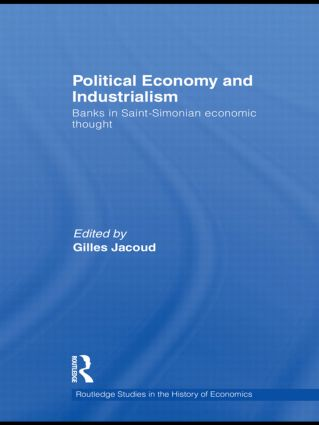 Political Economy and Industrialism: Banks in Saint-Simonian Economic Thought, 1st Edition (Hardback) book cover