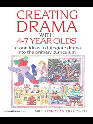 Creating Drama with 4-7 Year Olds: Lesson Ideas to Integrate Drama into the Primary Curriculum, 1st Edition (Paperback) book cover
