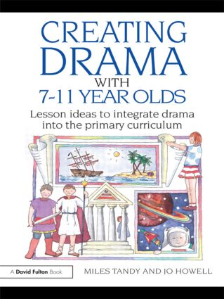 Creating Drama with 7-11 Year Olds: Lesson Ideas to Integrate Drama into the Primary Curriculum, 1st Edition (Paperback) book cover