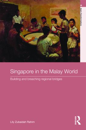 Singapore in the Malay World: Building and Breaching Regional Bridges (Hardback) book cover