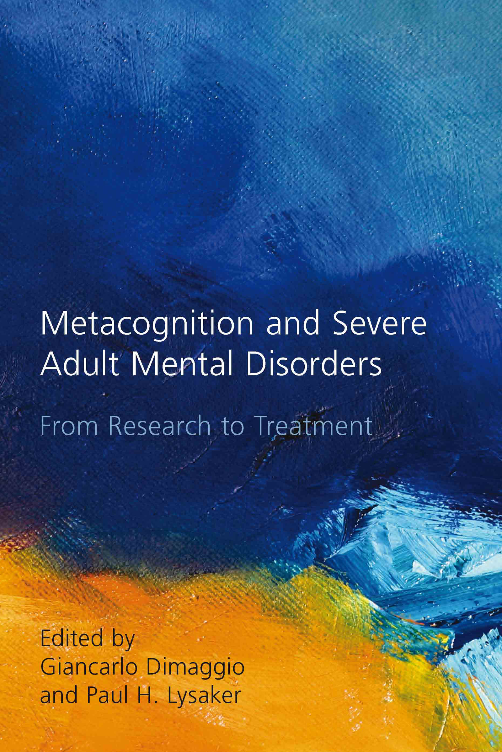 Metacognition and Severe Adult Mental Disorders: From Research to Treatment (Hardback) book cover