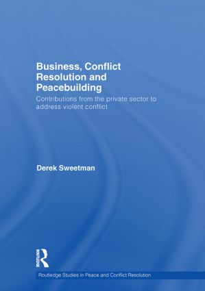Business, Conflict Resolution and Peacebuilding: Contributions from the private sector to address violent conflict book cover