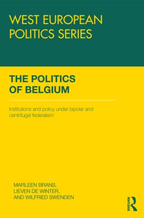 The Politics of Belgium: Institutions and Policy under Bipolar and Centrifugal Federalism, 1st Edition (Hardback) book cover