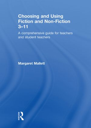 Choosing and Using Fiction and Non-Fiction 3-11: A Comprehensive Guide for Teachers and Student Teachers, 1st Edition (Hardback) book cover