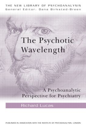 The Psychotic Wavelength: A Psychoanalytic Perspective for Psychiatry book cover