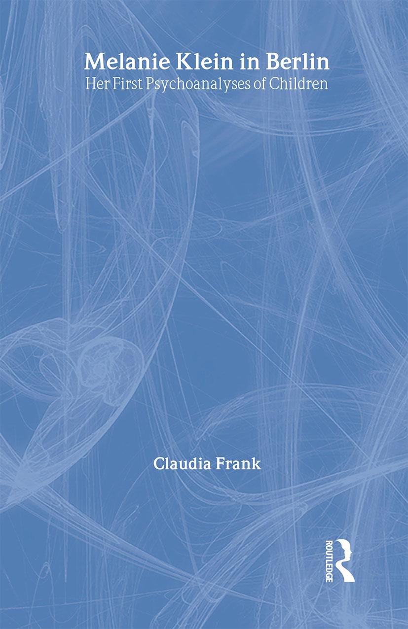 Melanie Klein in Berlin: Her First Psychoanalyses of Children book cover