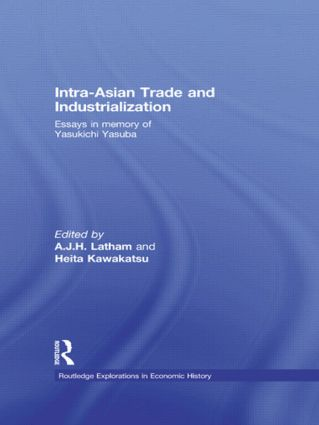 Intra-Asian Trade and Industrialization: Essays in Memory of Yasukichi Yasuba (Hardback) book cover