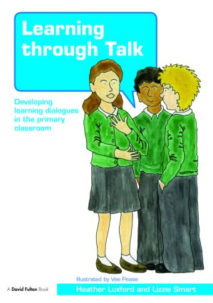 Learning through Talk: Developing Learning Dialogues in the Primary Classroom, 1st Edition (Paperback) book cover