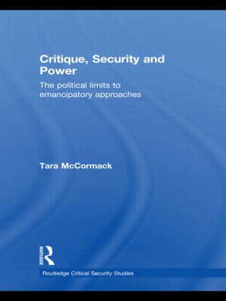 Critique, Security and Power: The Political Limits to Emancipatory Approaches (Hardback) book cover