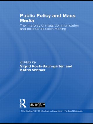 Public Policy and the Mass Media: The Interplay of Mass Communication and Political Decision Making book cover