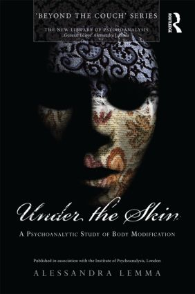 Under the Skin: A Psychoanalytic Study of Body Modification (Paperback) book cover